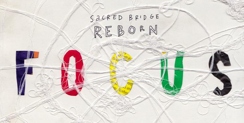 """Sacred Bridge Reborn, """"FOCUS"""""""